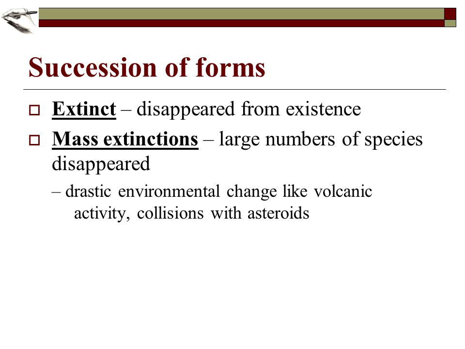 Succession of forms Extinct – disappeared from existence