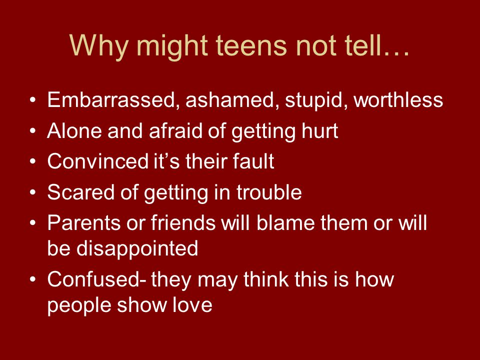 Why might teens not tell…