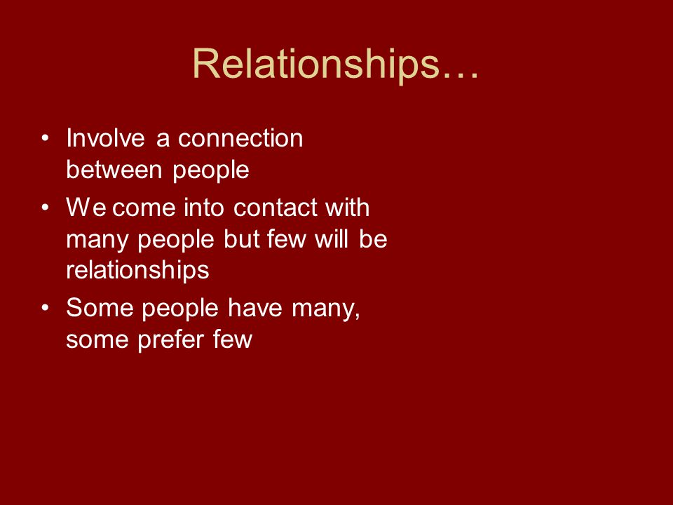 Relationships… Involve a connection between people