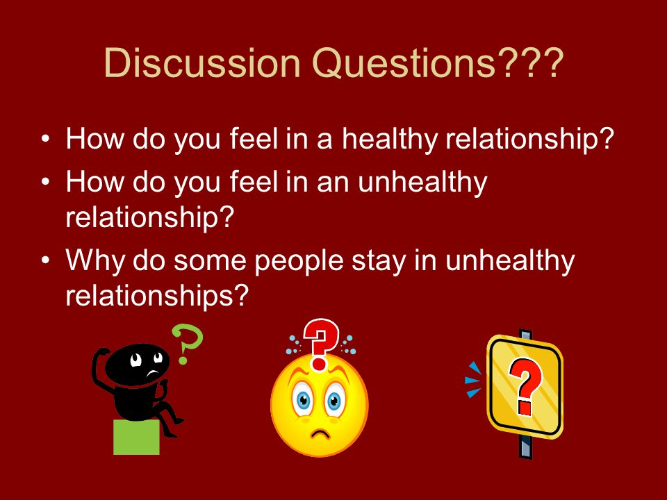 Discussion Questions How do you feel in a healthy relationship