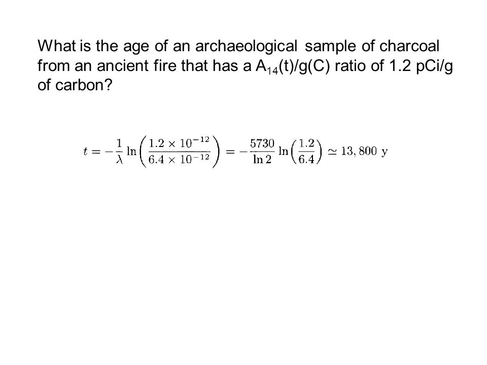 What is the age of an archaeological sample of charcoal from an ancient fire that has a A14(t)/g(C) ratio of 1.2 pCi/g of carbon