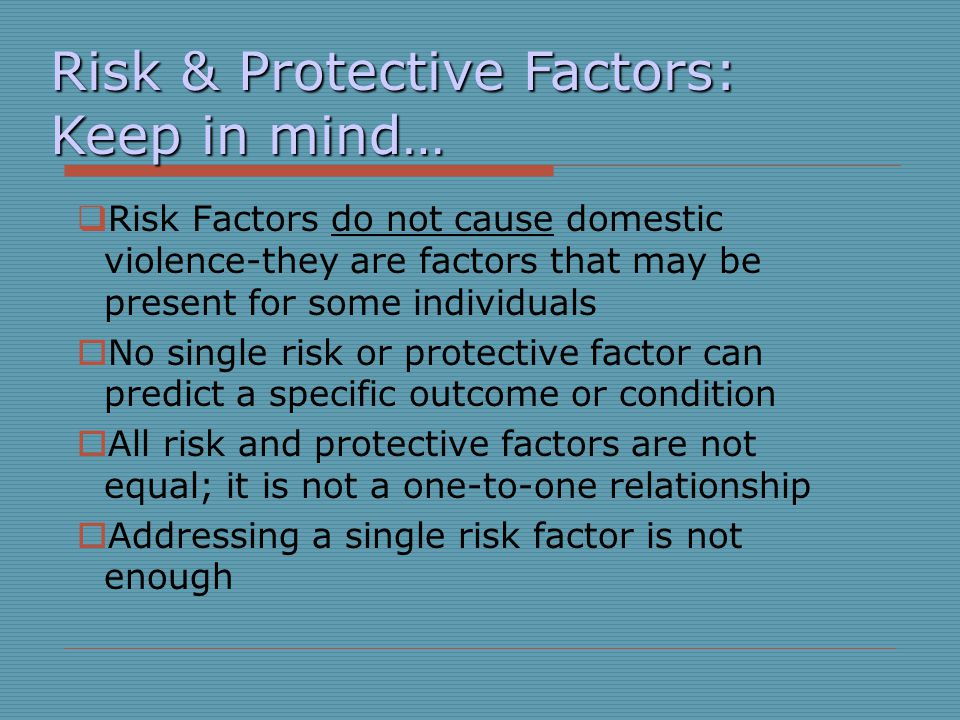 Risk & Protective Factors: Keep in mind…