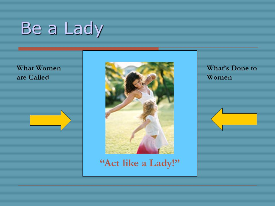 Be a Lady Act like a Lady! What Women are Called