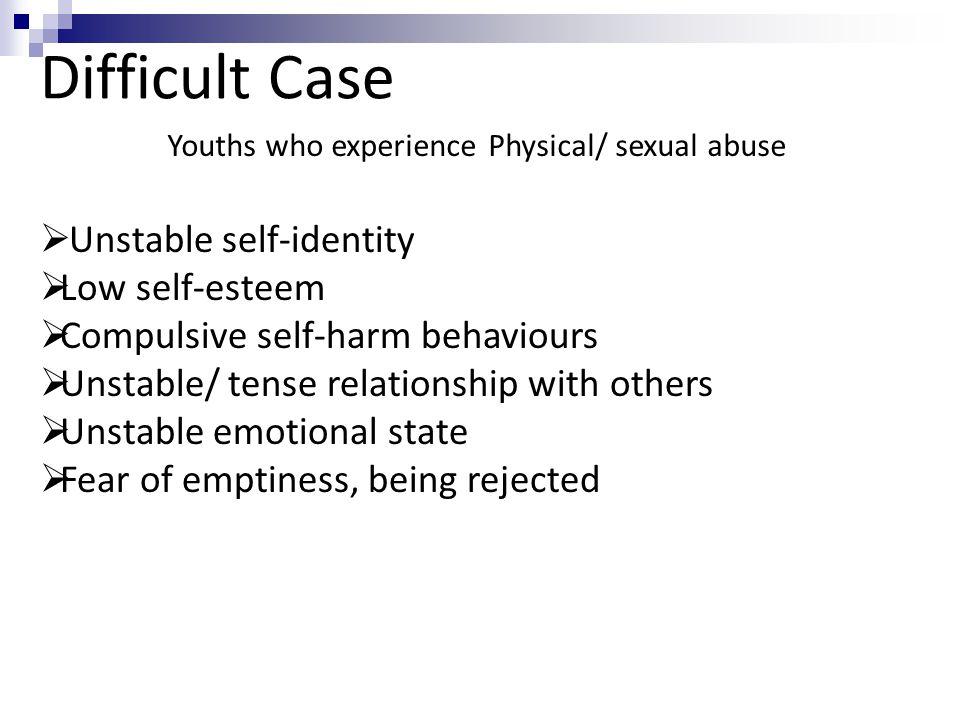 Difficult Case Unstable self-identity Low self-esteem