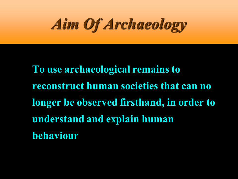 Aim Of Archaeology