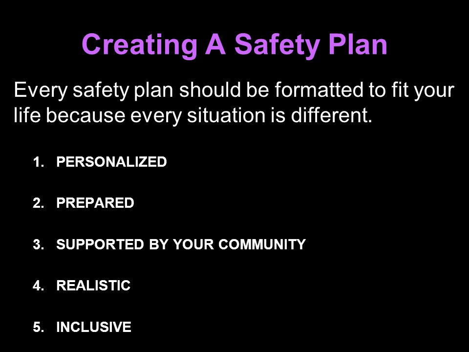 Creating A Safety Plan Every safety plan should be formatted to fit your. life because every situation is different.