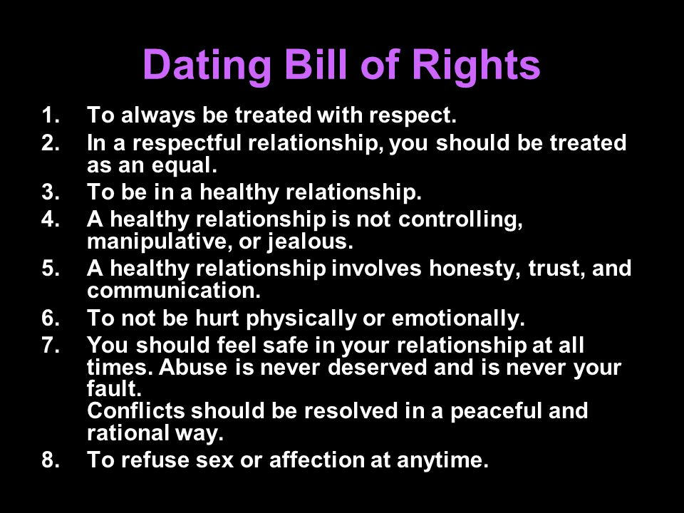Dating Bill of Rights To always be treated with respect.