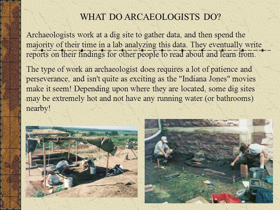 WHAT DO ARCAEOLOGISTS DO