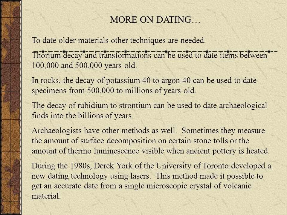 MORE ON DATING… To date older materials other techniques are needed.