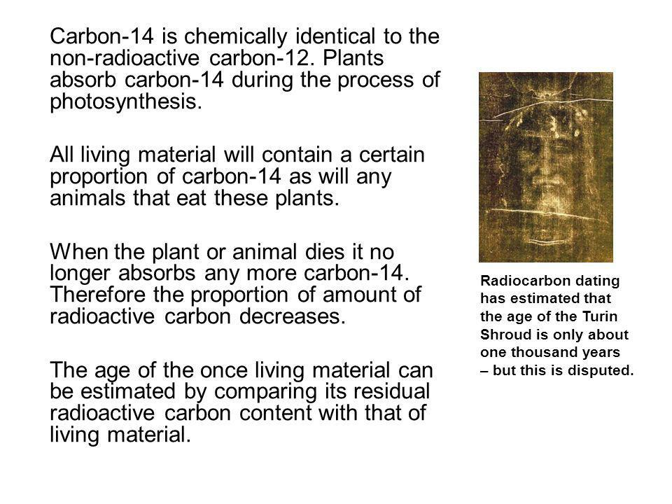 Carbon-14 is chemically identical to the non-radioactive carbon-12