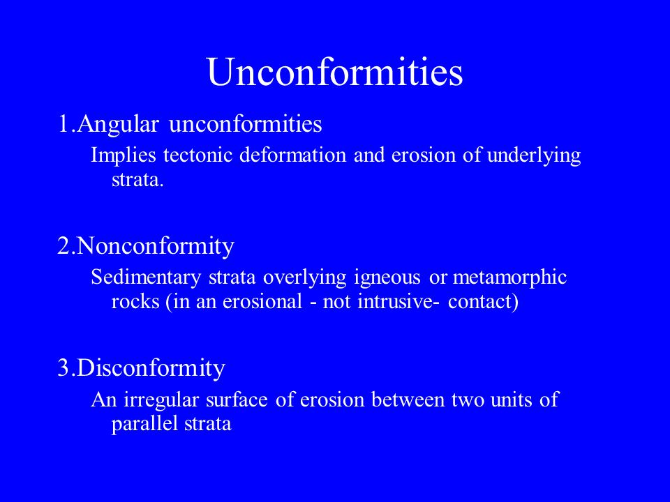 Unconformities 1.Angular unconformities 2.Nonconformity