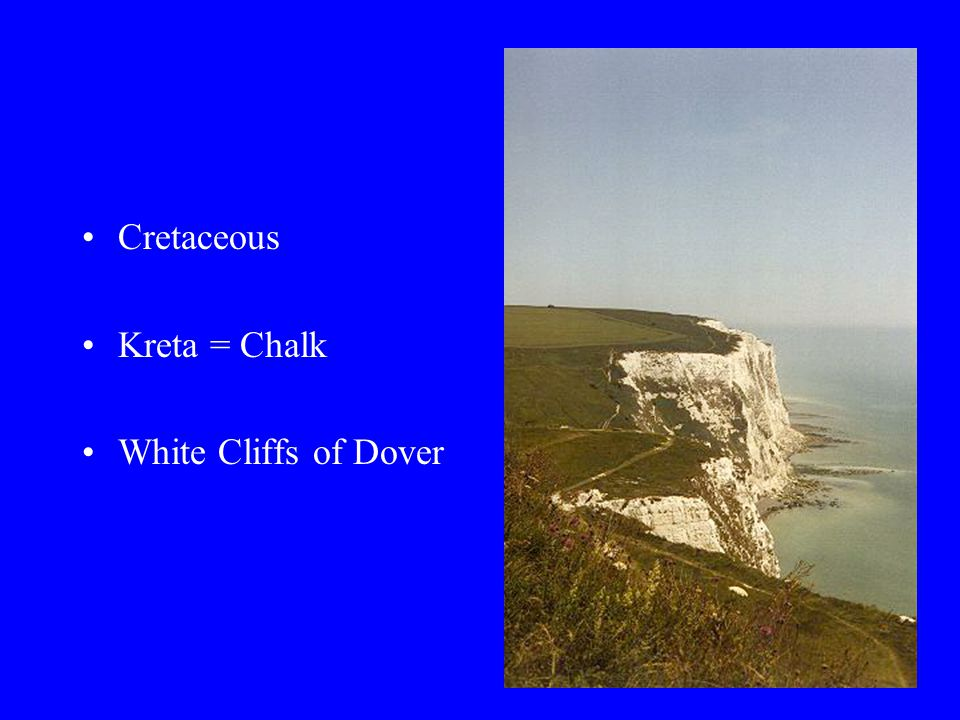 Cretaceous Kreta = Chalk White Cliffs of Dover