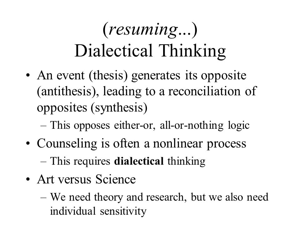 (resuming...) Dialectical Thinking