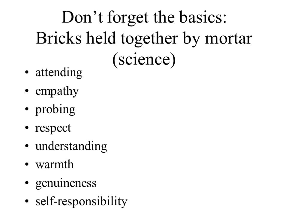 Don't forget the basics: Bricks held together by mortar (science)