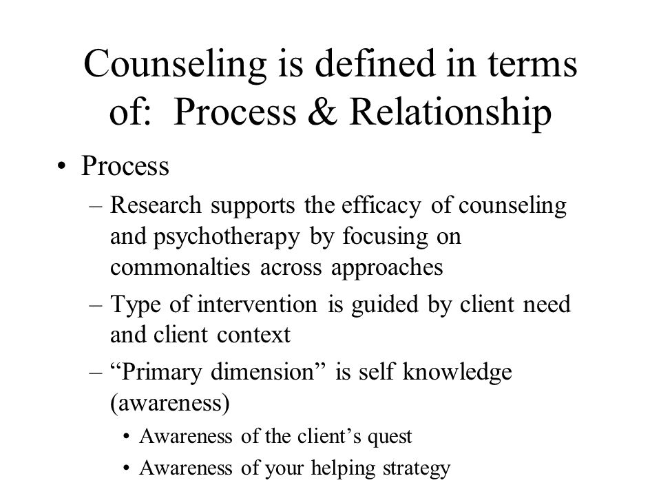 Counseling is defined in terms of: Process & Relationship