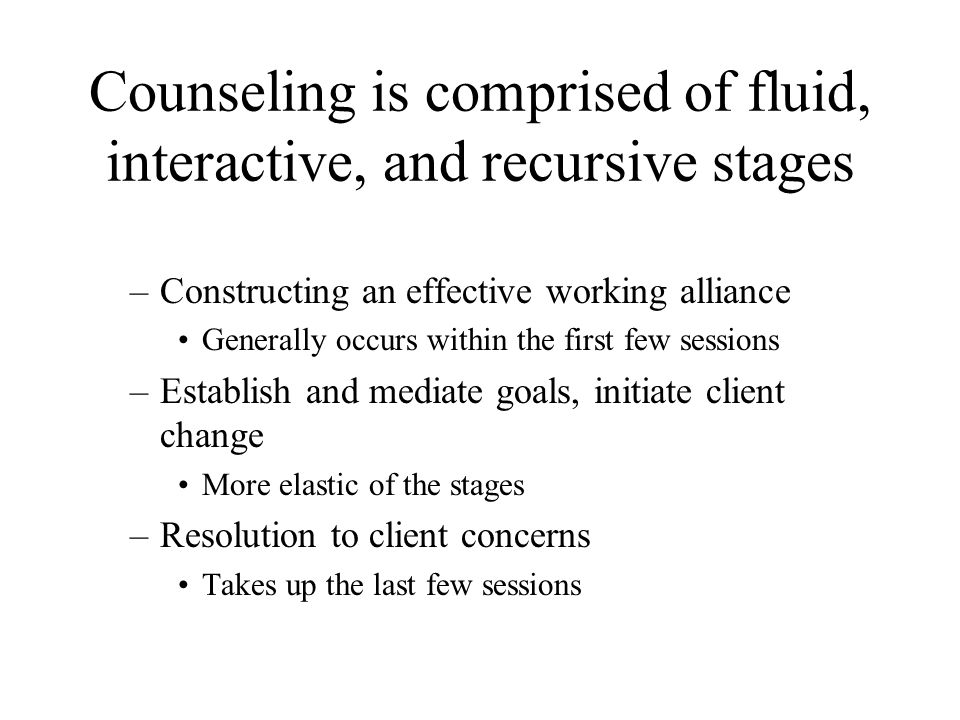 Counseling is comprised of fluid, interactive, and recursive stages