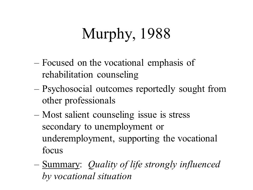 Murphy, 1988 Focused on the vocational emphasis of rehabilitation counseling. Psychosocial outcomes reportedly sought from other professionals.