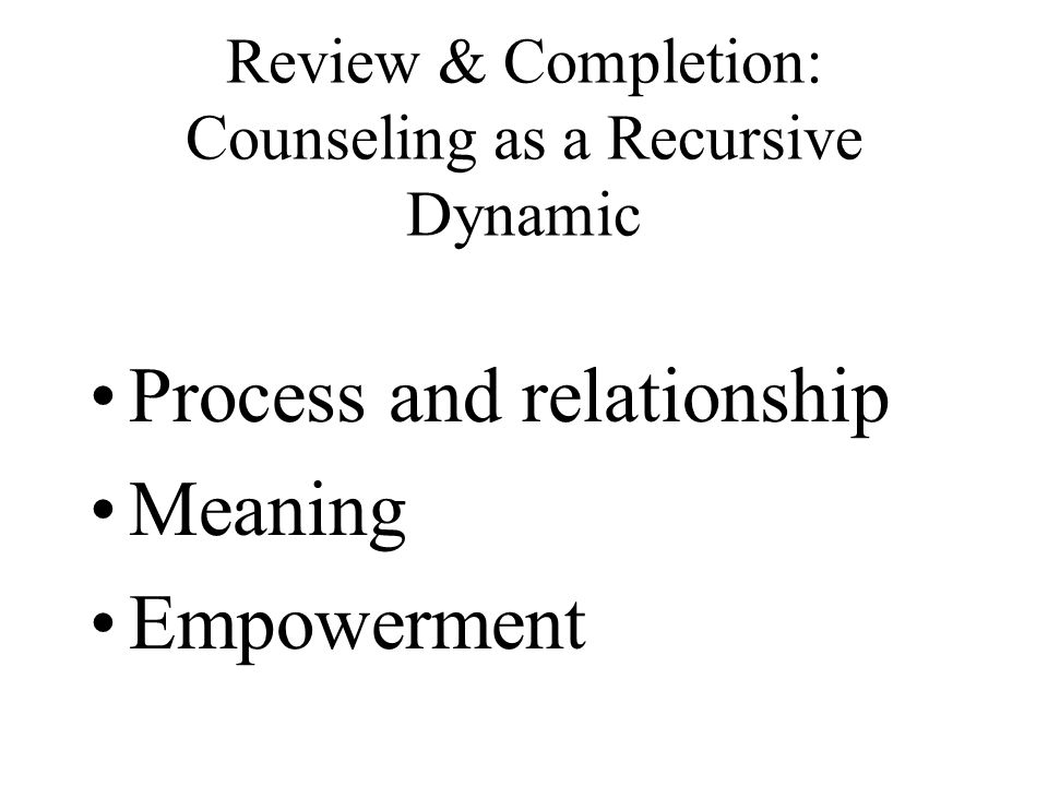 Review & Completion: Counseling as a Recursive Dynamic