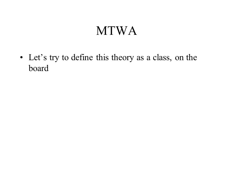 MTWA Let's try to define this theory as a class, on the board