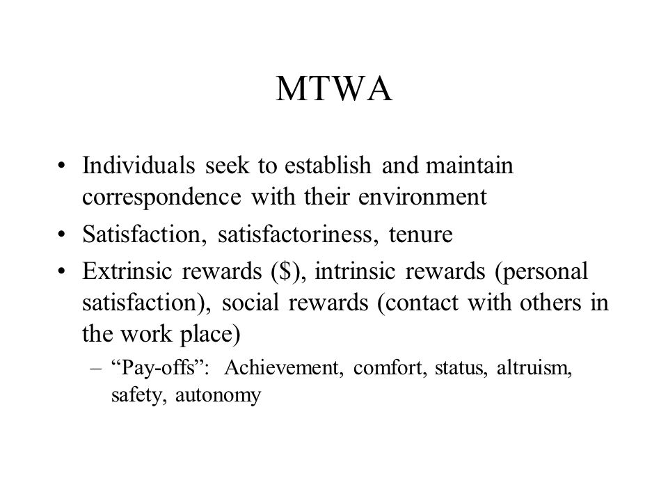 MTWA Individuals seek to establish and maintain correspondence with their environment. Satisfaction, satisfactoriness, tenure.