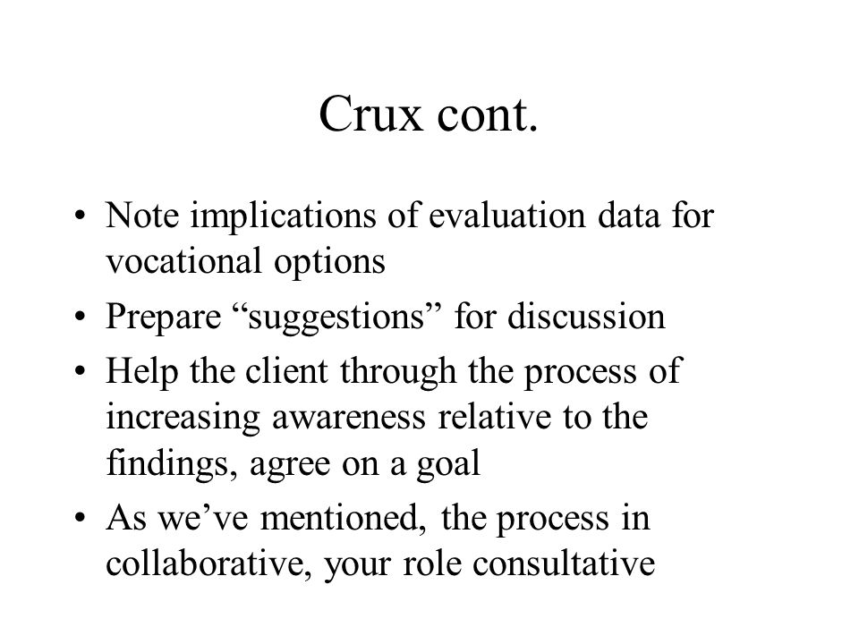 Crux cont. Note implications of evaluation data for vocational options