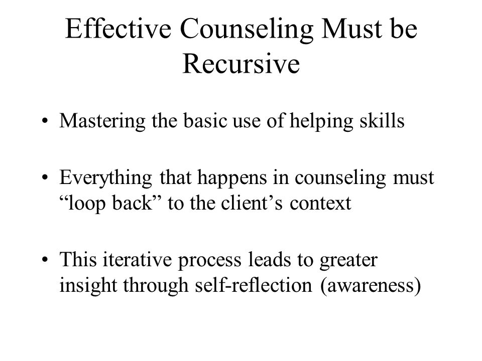 Effective Counseling Must be Recursive