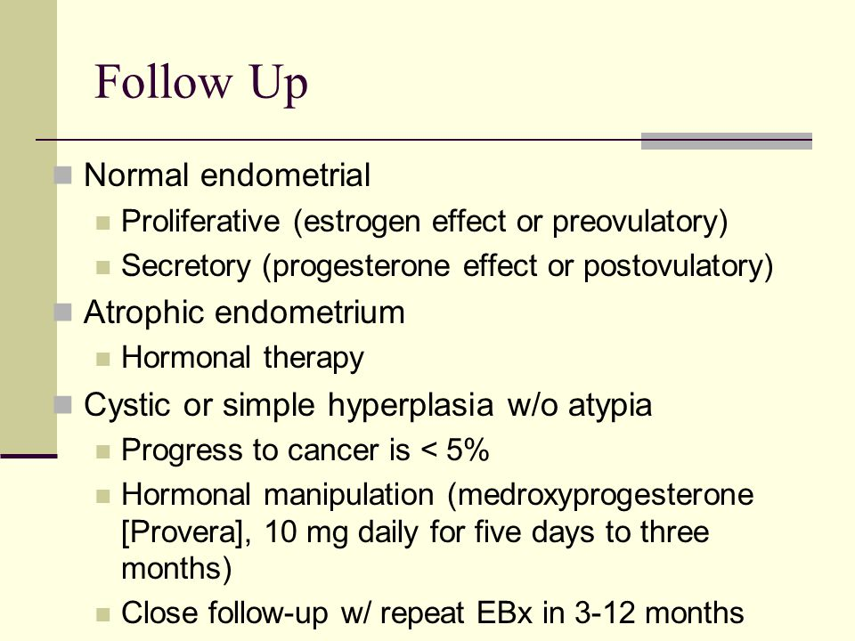 Follow Up Normal endometrial Atrophic endometrium