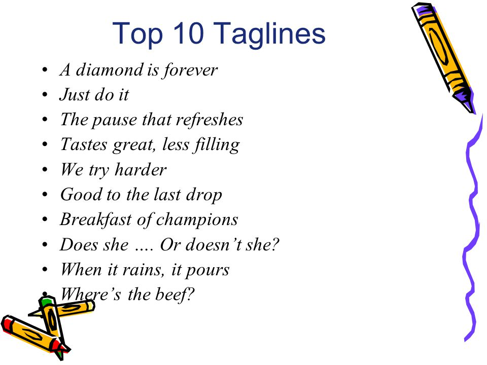 Top 10 Taglines A diamond is forever Just do it