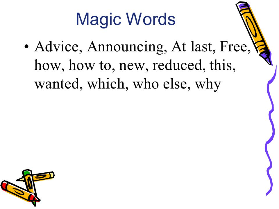 Magic Words Advice, Announcing, At last, Free, how, how to, new, reduced, this, wanted, which, who else, why.
