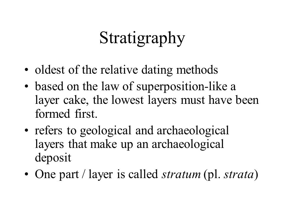 Stratigraphy oldest of the relative dating methods