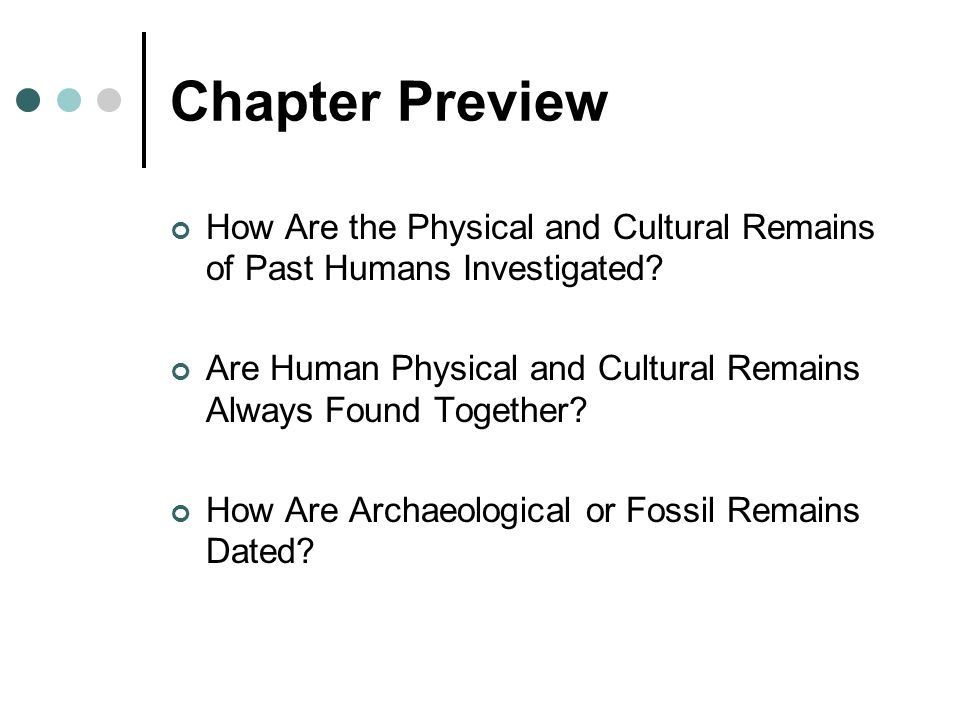 Chapter Preview How Are the Physical and Cultural Remains of Past Humans Investigated