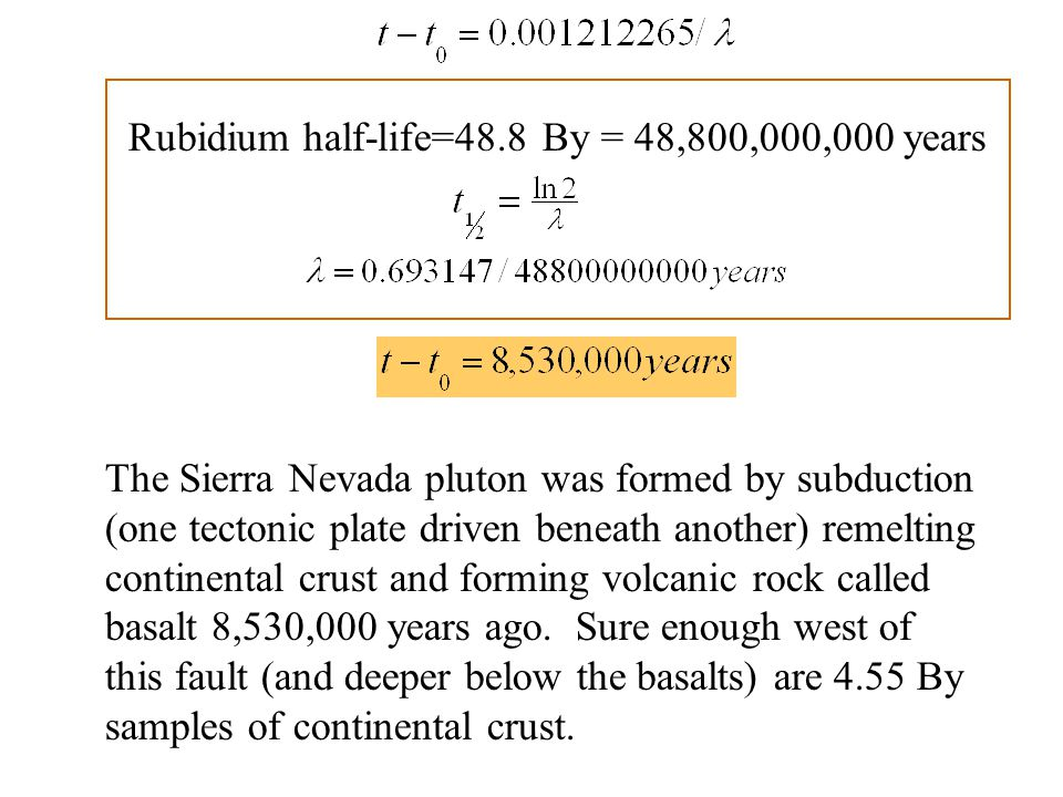 Rubidium half-life=48.8 By = 48,800,000,000 years