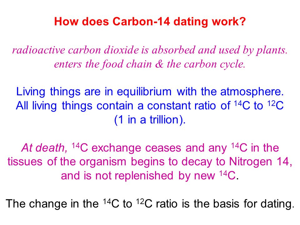 why does radiometric dating work Most of the elements in nature are stable and do not change  work on  radiometric dating first started shortly after the turn of the 20th century, but  progress was.