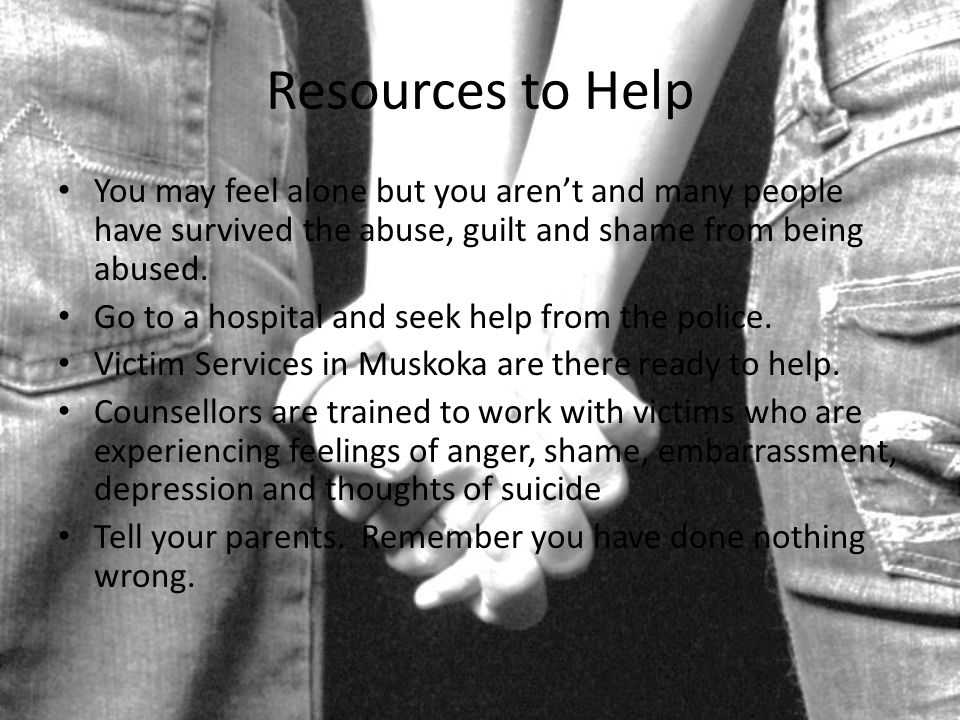 Resources to Help You may feel alone but you aren't and many people have survived the abuse, guilt and shame from being abused.