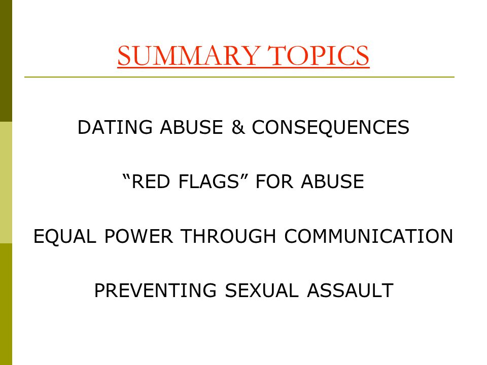 SUMMARY TOPICS DATING ABUSE & CONSEQUENCES RED FLAGS FOR ABUSE