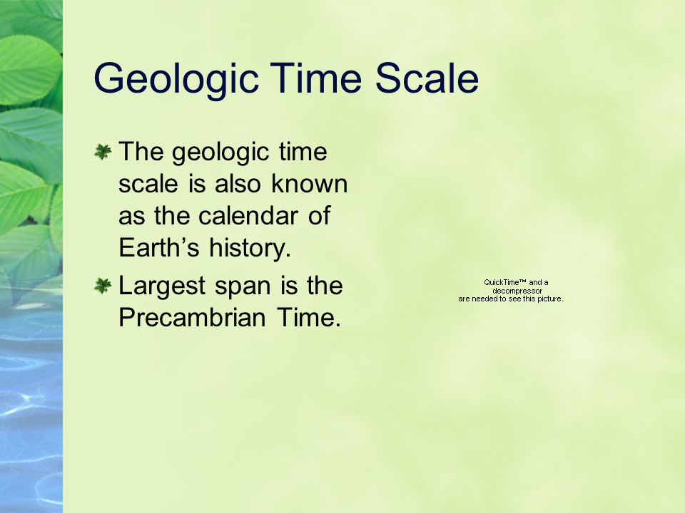 Geologic Time Scale The geologic time scale is also known as the calendar of Earth's history.