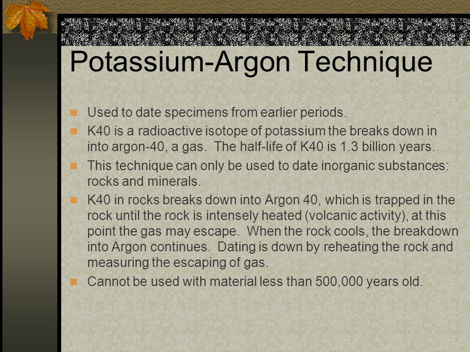 The potassium argon dating technique is applied to
