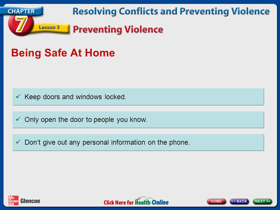 Being Safe At Home Keep doors and windows locked.
