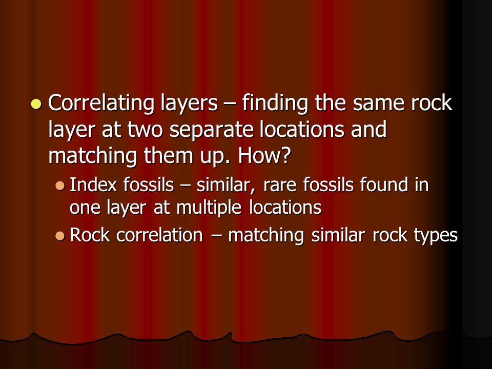 Correlating layers – finding the same rock layer at two separate locations and matching them up. How