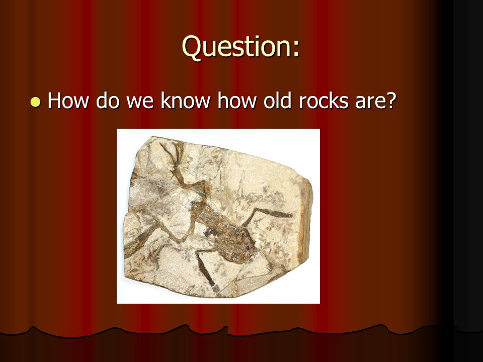 Question: How do we know how old rocks are