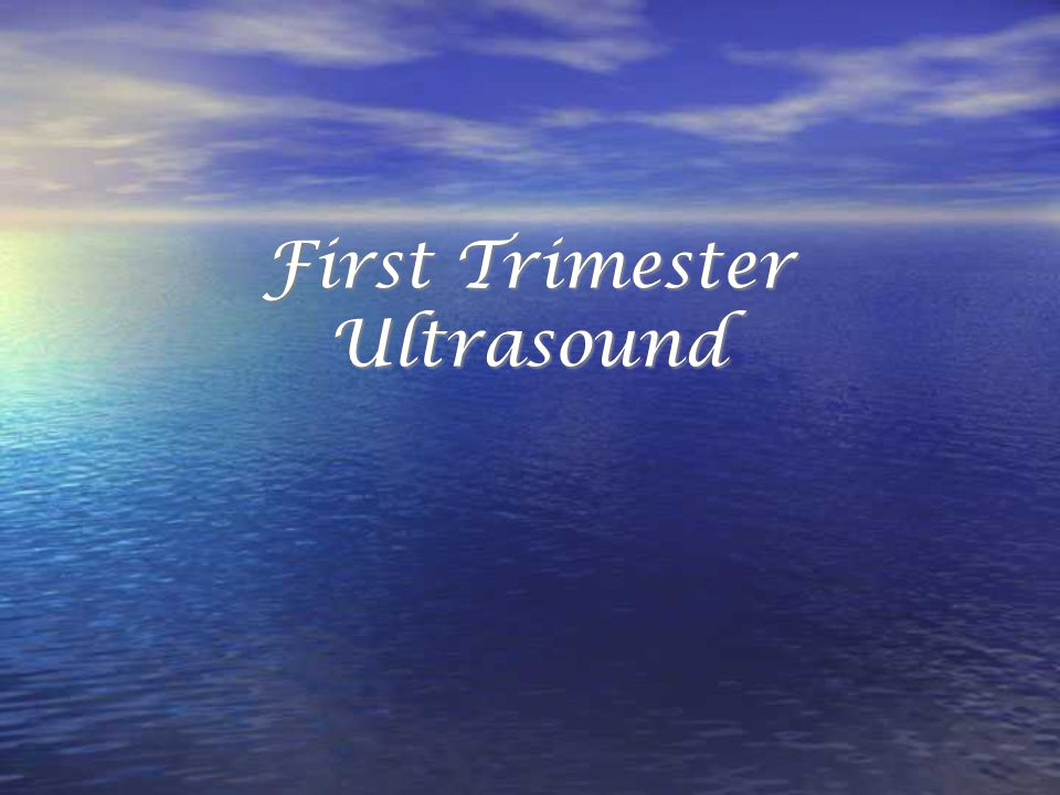 First Trimester Ultrasound