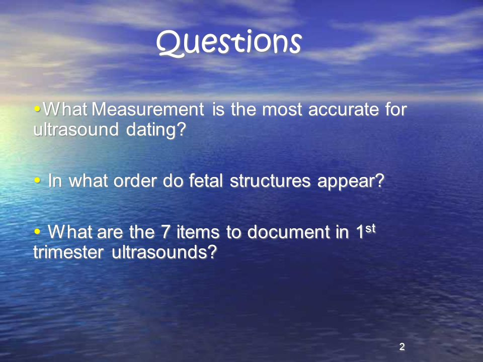 Questions What Measurement is the most accurate for ultrasound dating
