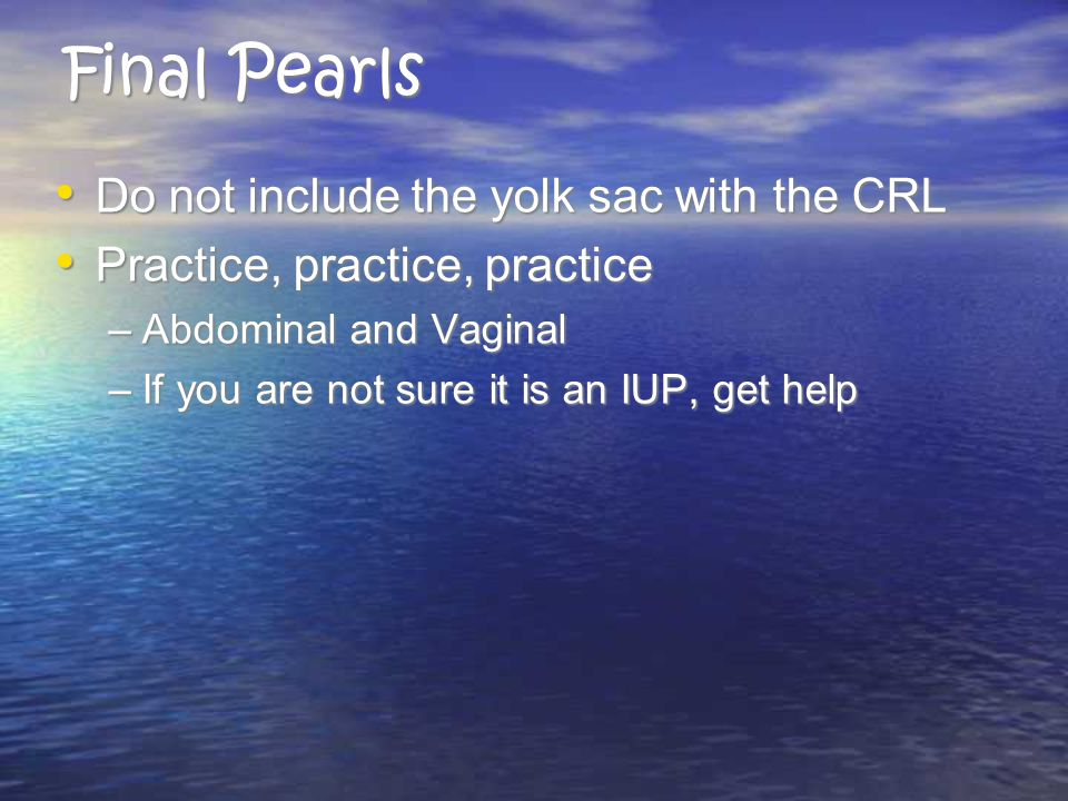 Final Pearls Do not include the yolk sac with the CRL