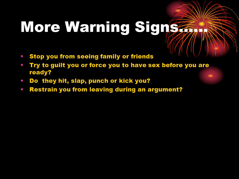 More Warning Signs…… Stop you from seeing family or friends