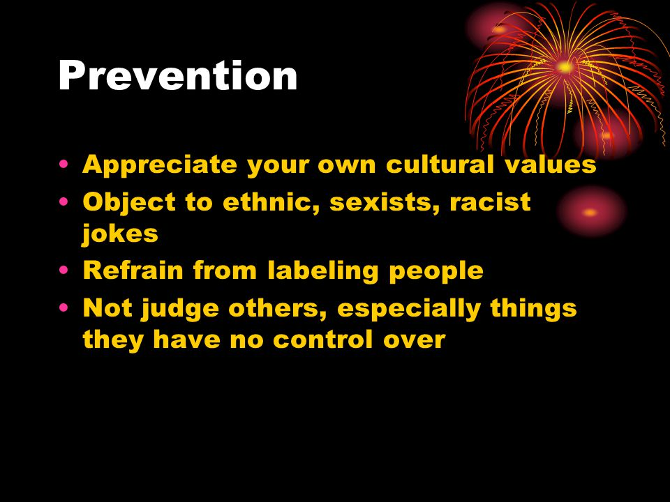 Prevention Appreciate your own cultural values