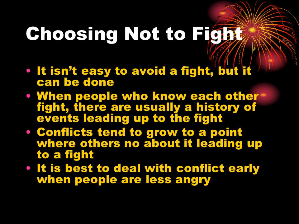 Choosing Not to Fight It isn't easy to avoid a fight, but it can be done.