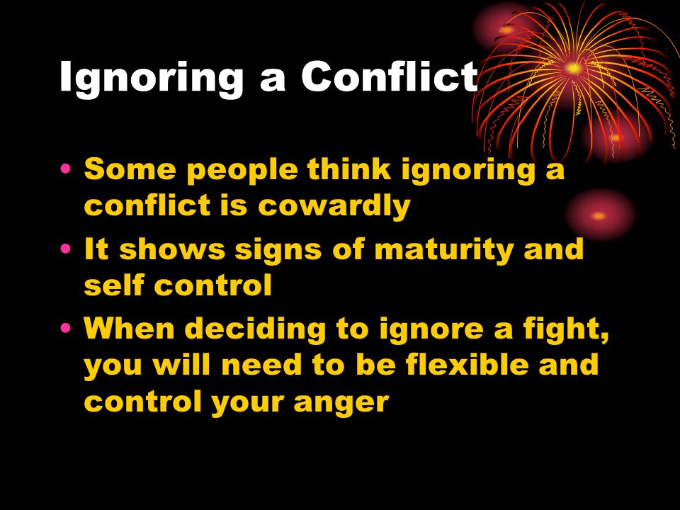 Ignoring a Conflict Some people think ignoring a conflict is cowardly