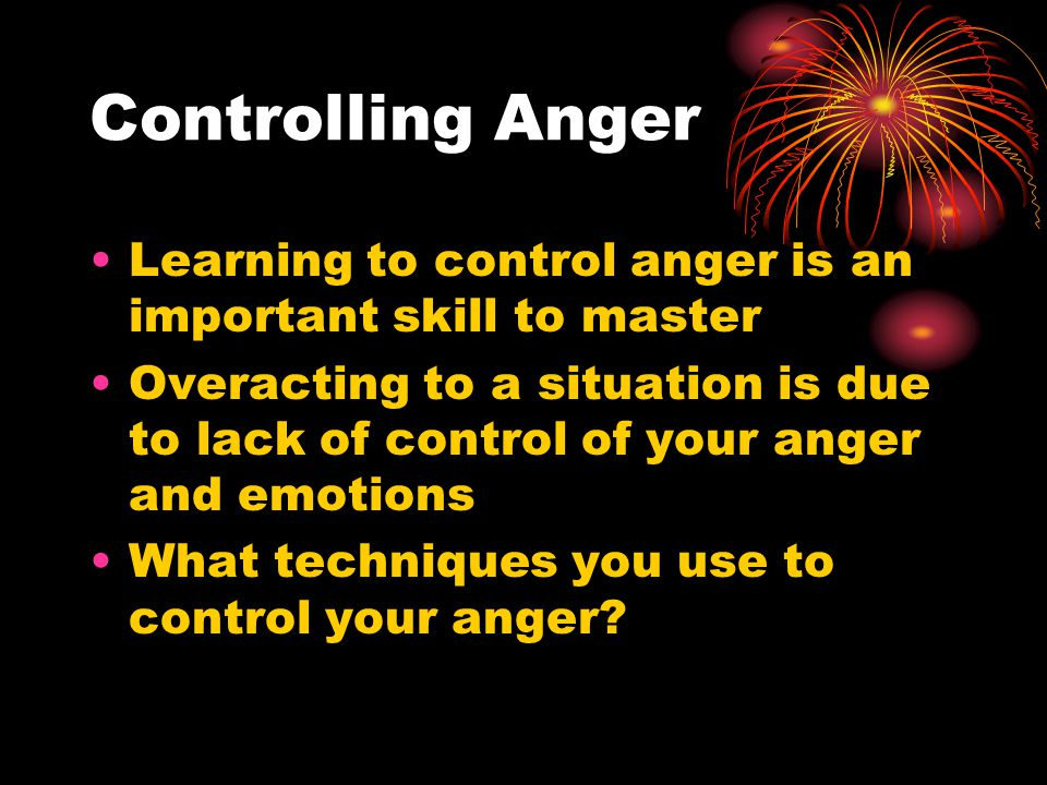 Controlling Anger Learning to control anger is an important skill to master.