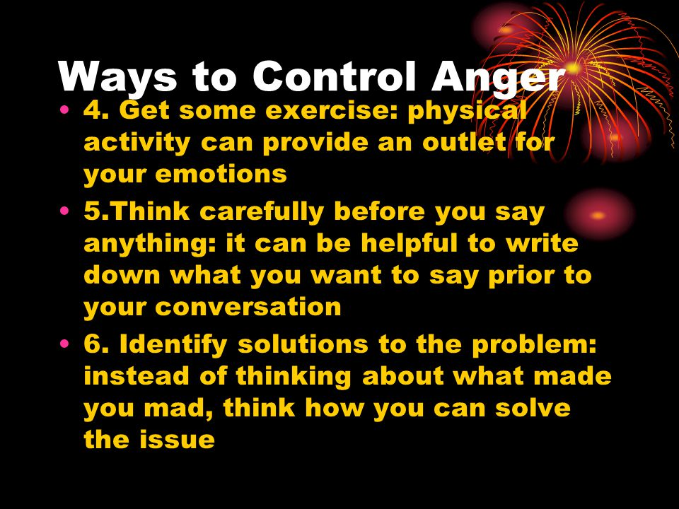 Ways to Control Anger 4. Get some exercise: physical activity can provide an outlet for your emotions.