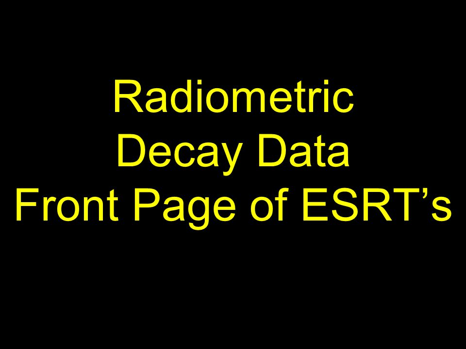 Radiometric Decay Data Front Page of ESRT's